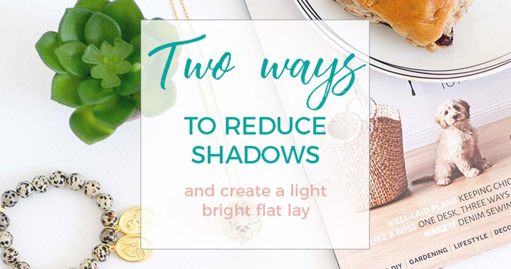 two ways to reduce shadows in your flat lays images